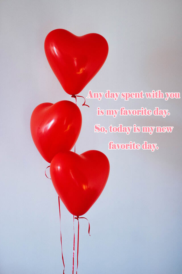 10 Love Quotes: Any day spent with you is my favorite day. So, today is my new favorite day.