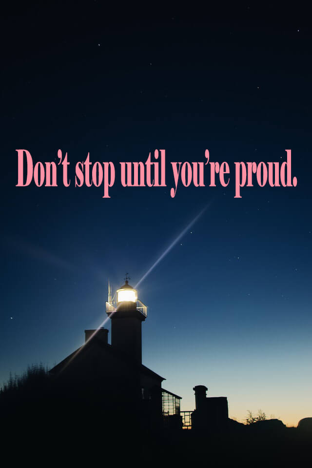 Quotes: Don't stop until you're proud.
