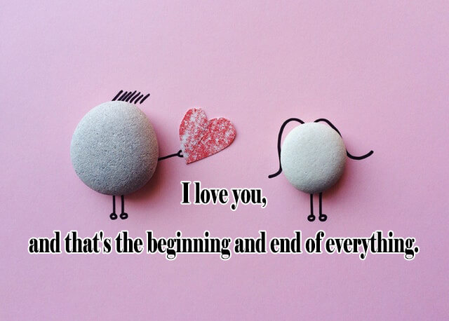 10 Love Quotes: I love you, and that's the beginning and end of everything.