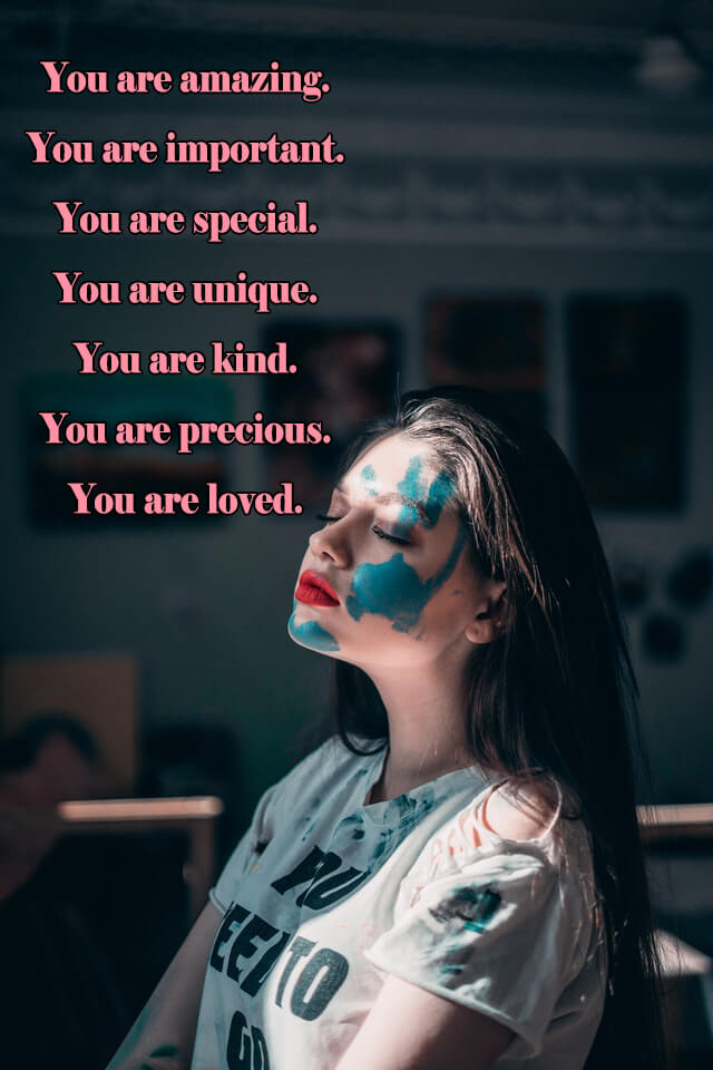 Quotes: You are amazing. You are important. You are special. You are unique. You are kind. You are precious. You are loved.