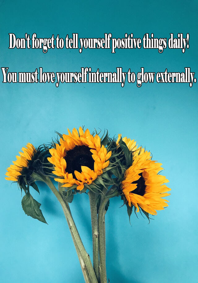 Quotes: Don't forget to tell yourself positive things daily! You must love yourself internally to glow externally.